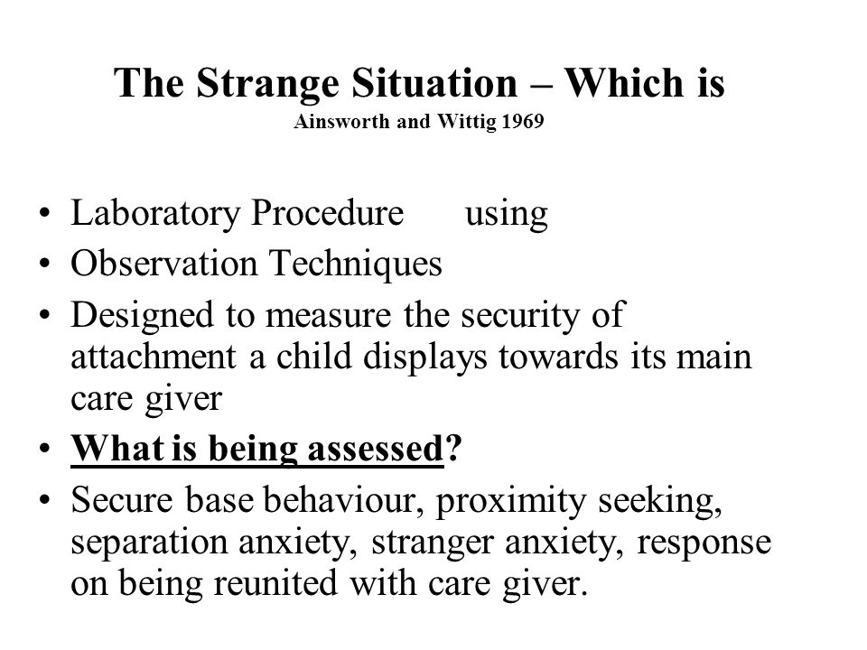 The Strange Situation – Which is Ainsworth and Wittig 1969
