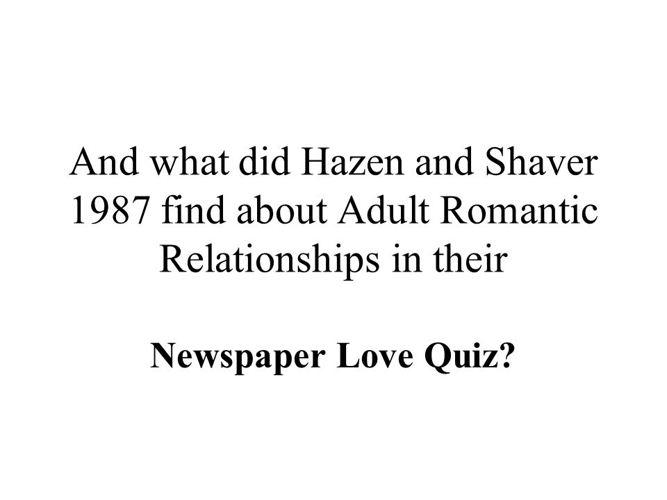 And what did Hazen and Shaver 1987 find about Adult Romantic Relationships in their
