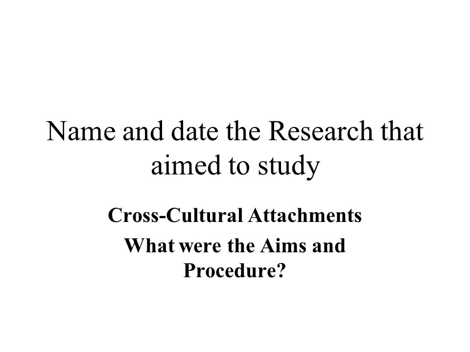 Name and date the Research that aimed to study