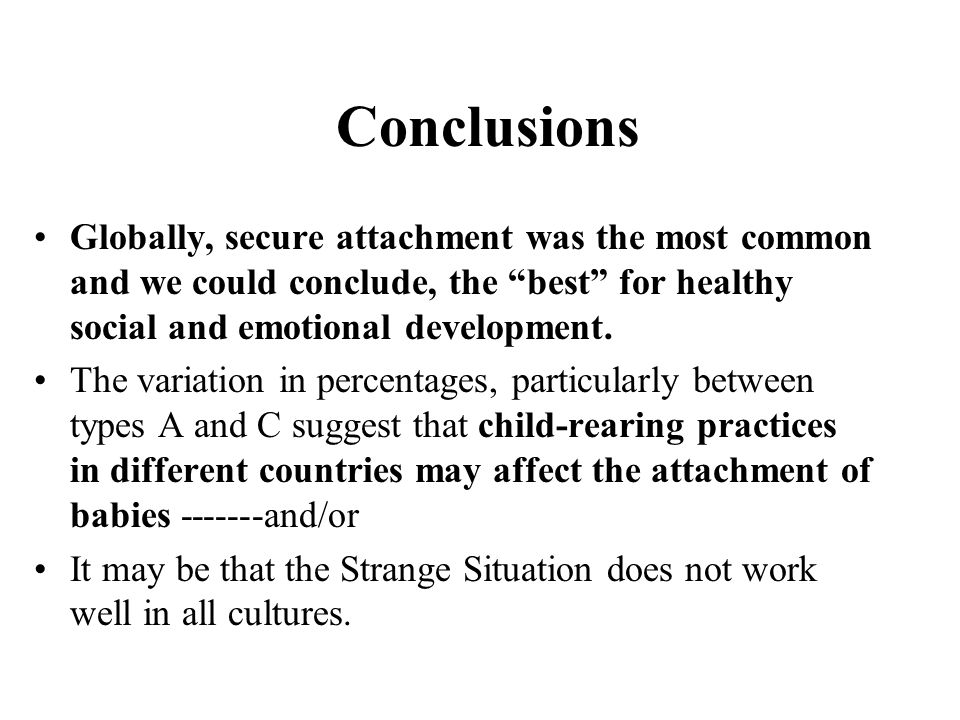 Conclusions Globally, secure attachment was the most common and we could conclude, the best for healthy social and emotional development.