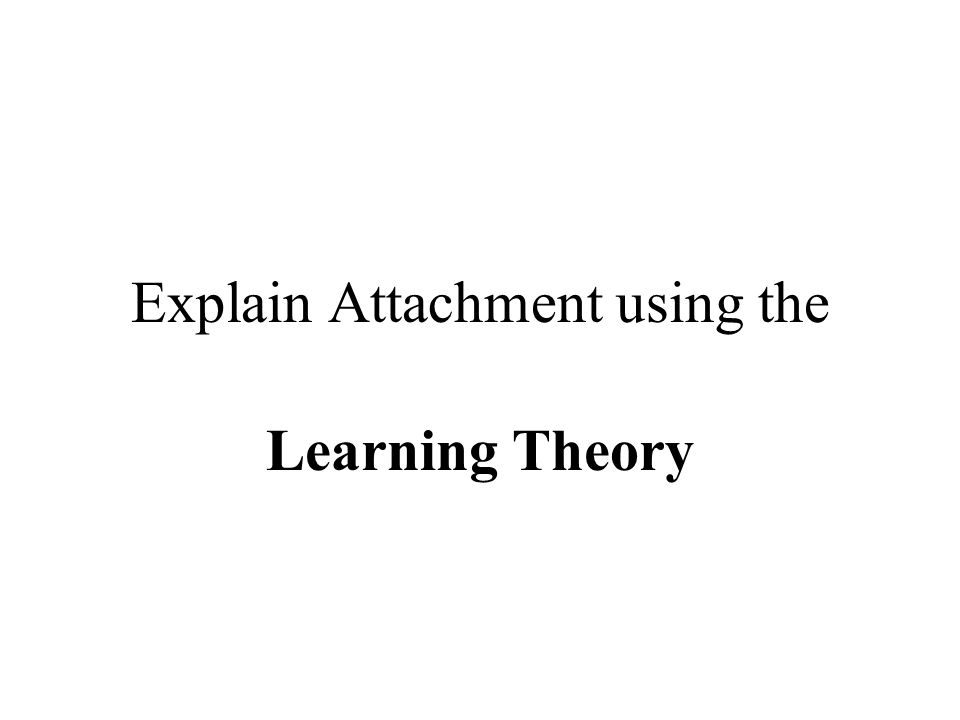 Explain Attachment using the