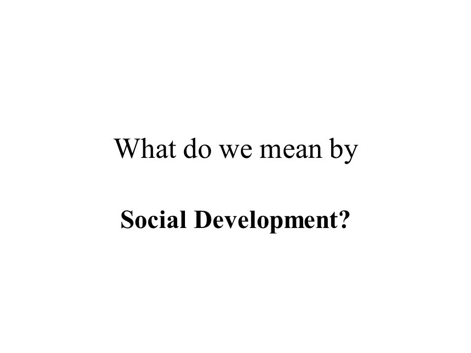 What do we mean by Social Development