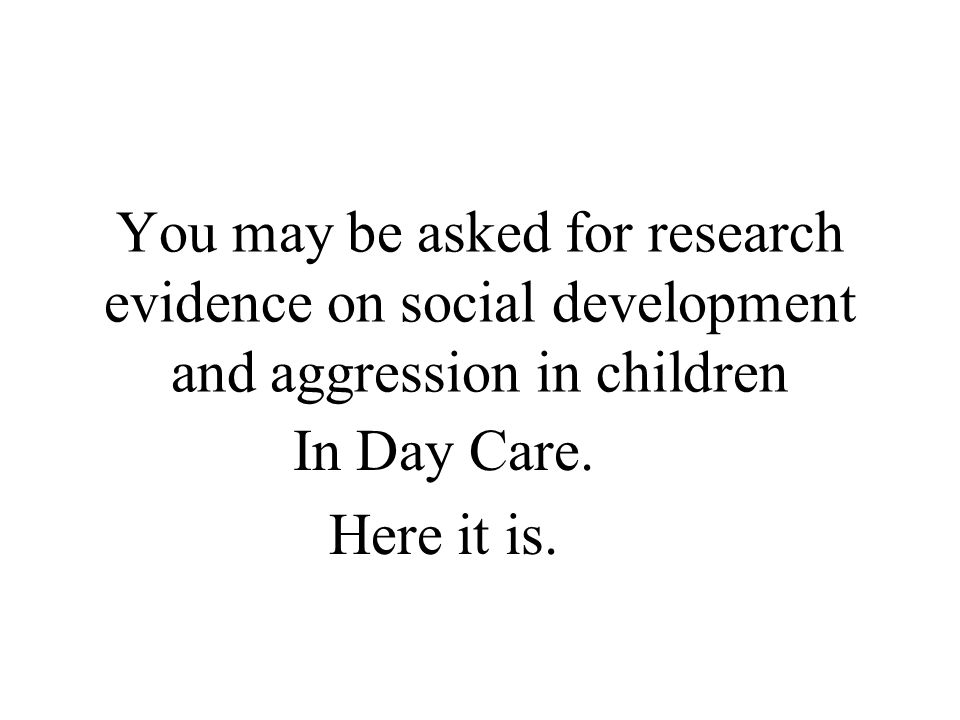 You may be asked for research evidence on social development and aggression in children