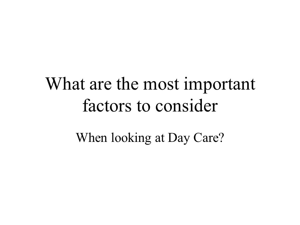 What are the most important factors to consider
