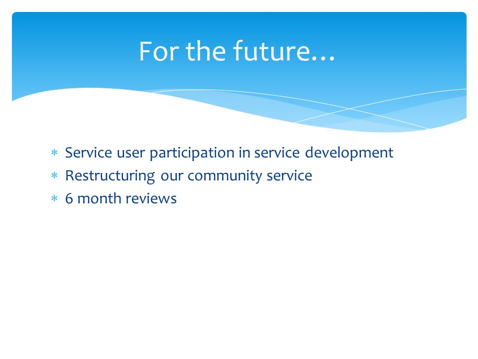 For the future… Service user participation in service development