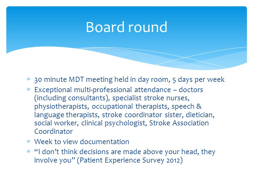 Board round 30 minute MDT meeting held in day room, 5 days per week