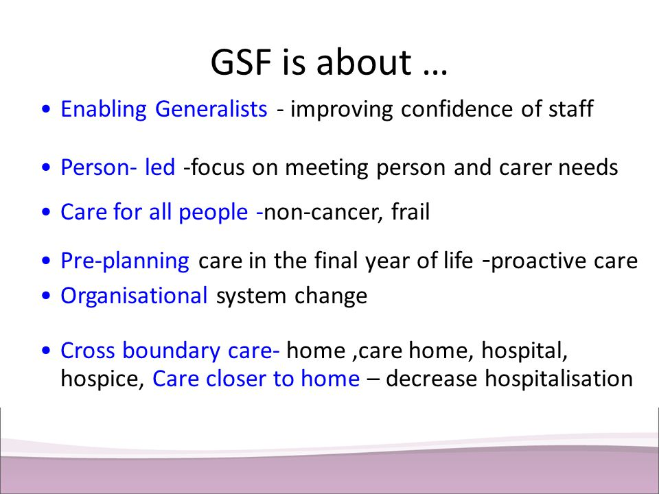 GSF is about … Enabling Generalists - improving confidence of staff