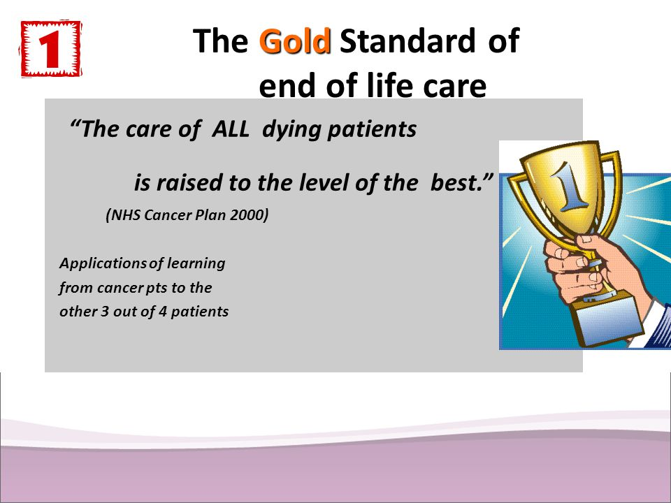 The Gold Standard of end of life care