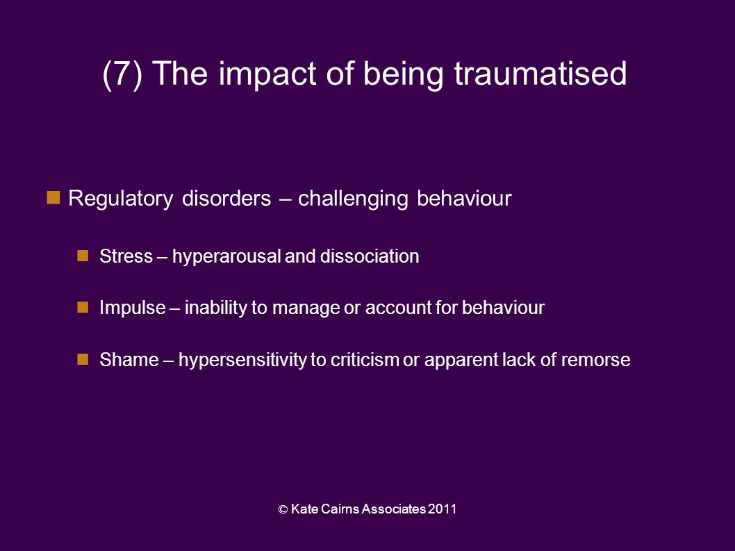 (7) The impact of being traumatised