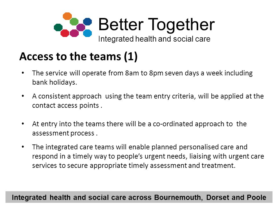 Access to the teams (1) The service will operate from 8am to 8pm seven days a week including bank holidays.