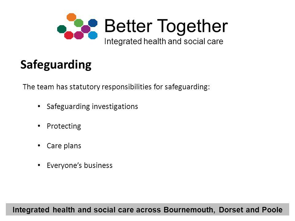 Safeguarding The team has statutory responsibilities for safeguarding: