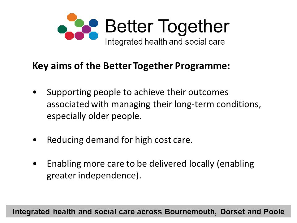 Key aims of the Better Together Programme: