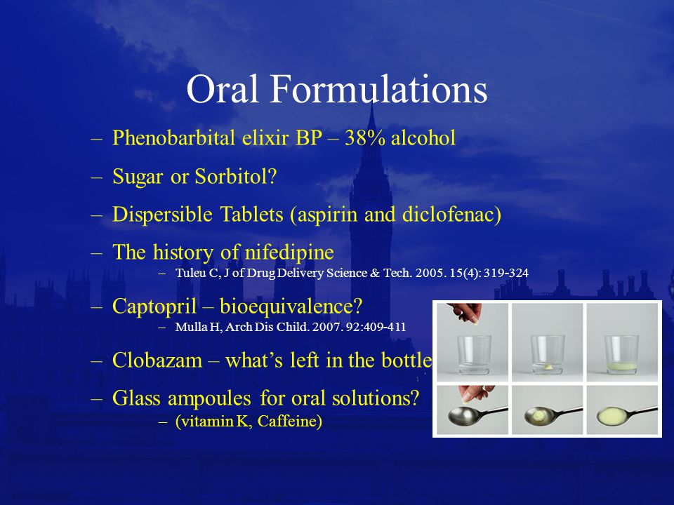 Oral Formulations Phenobarbital elixir BP – 38% alcohol
