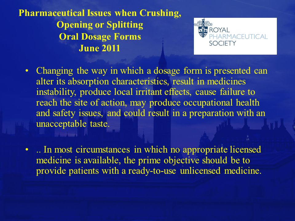 Pharmaceutical Issues when Crushing, Opening or Splitting Oral Dosage Forms June 2011