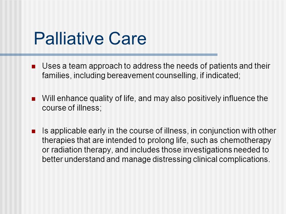 Palliative Care Uses a team approach to address the needs of patients and their families, including bereavement counselling, if indicated;