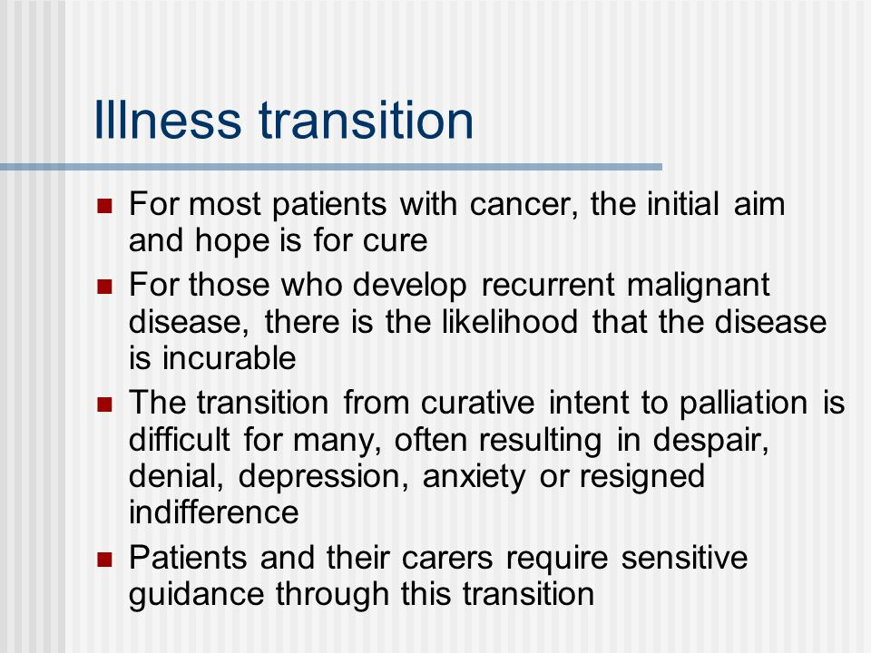 Illness transition For most patients with cancer, the initial aim and hope is for cure.