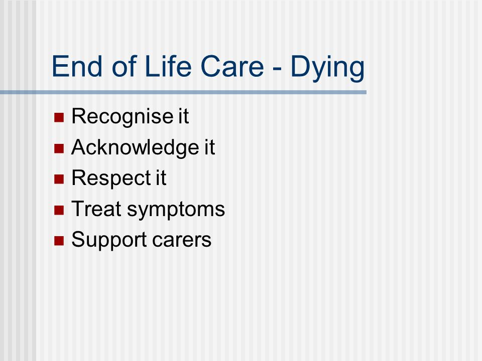 End of Life Care - Dying Recognise it Acknowledge it Respect it