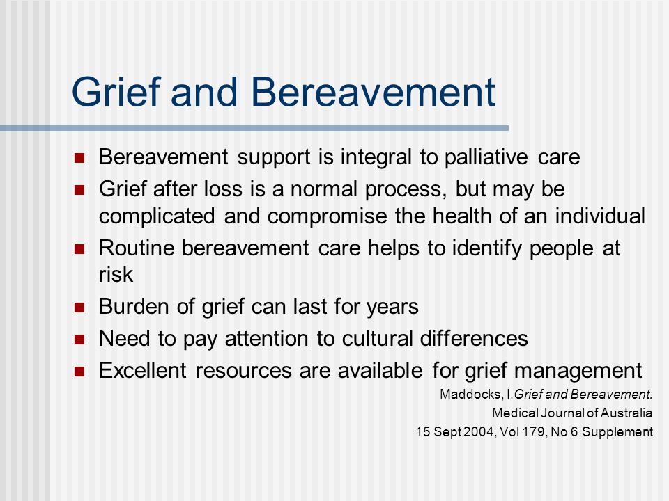 Grief and Bereavement Bereavement support is integral to palliative care.