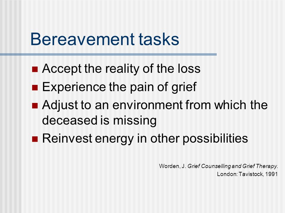 Bereavement tasks Accept the reality of the loss