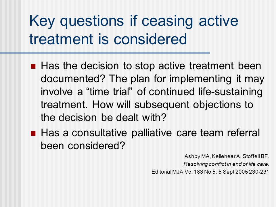 Key questions if ceasing active treatment is considered