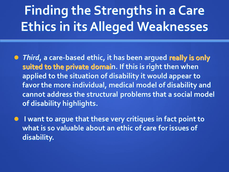 Finding the Strengths in a Care Ethics in its Alleged Weaknesses