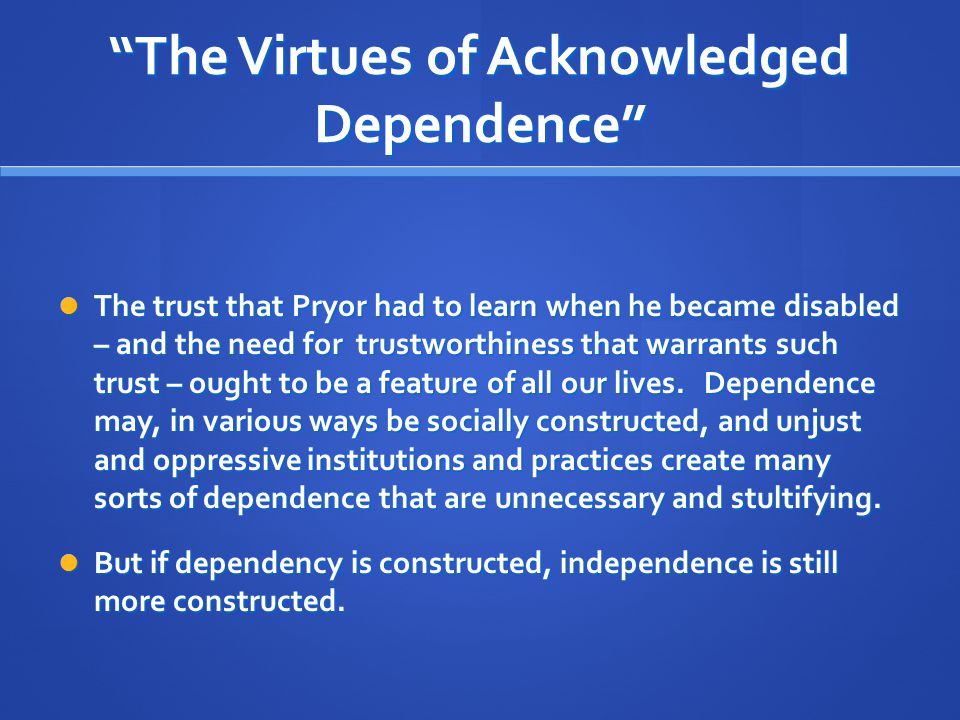 The Virtues of Acknowledged Dependence