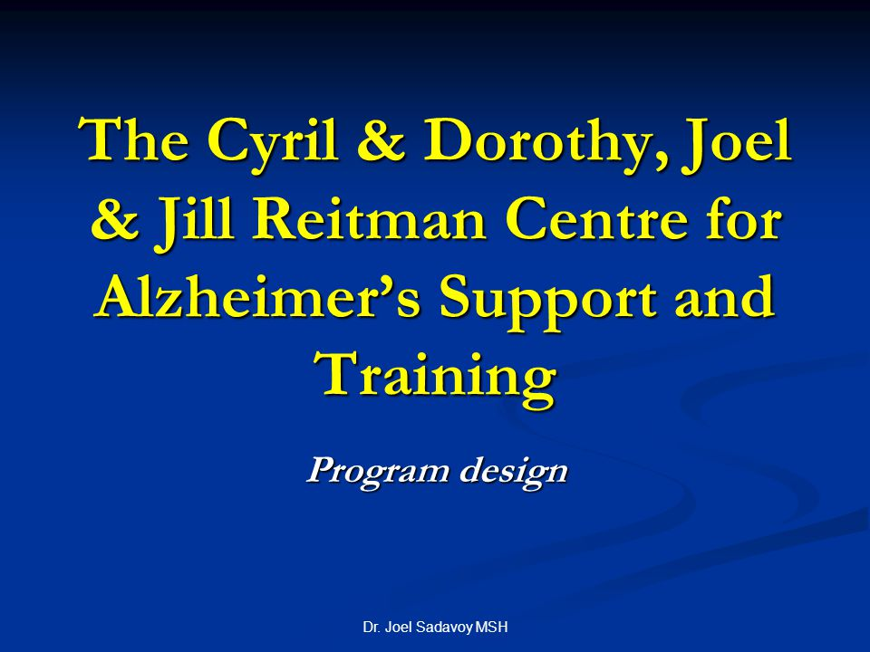 The Cyril & Dorothy, Joel & Jill Reitman Centre for Alzheimer's Support and Training