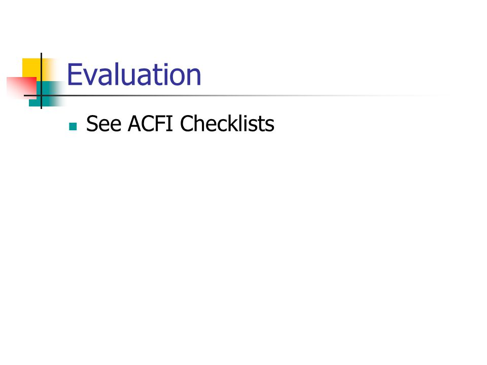 Evaluation See ACFI Checklists