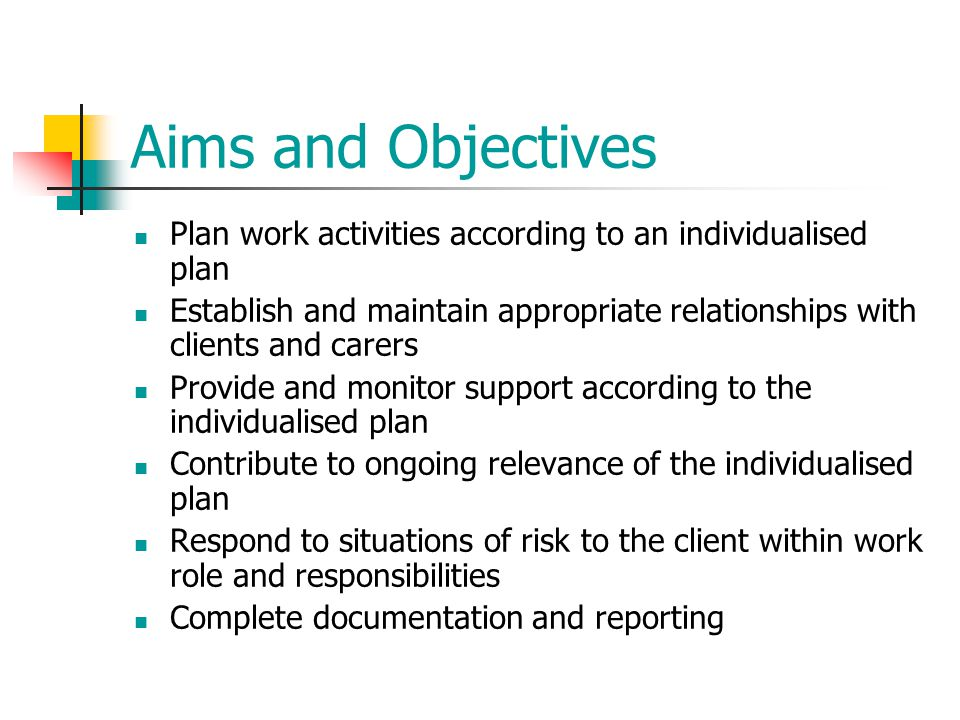 Aims and Objectives Plan work activities according to an individualised plan.