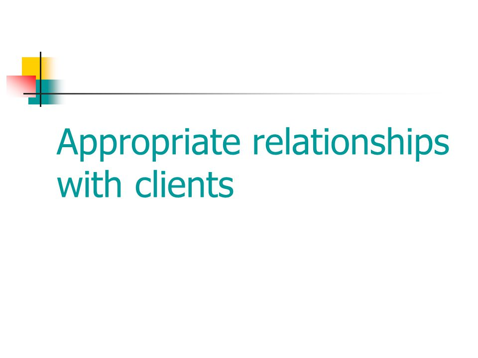 Appropriate relationships with clients