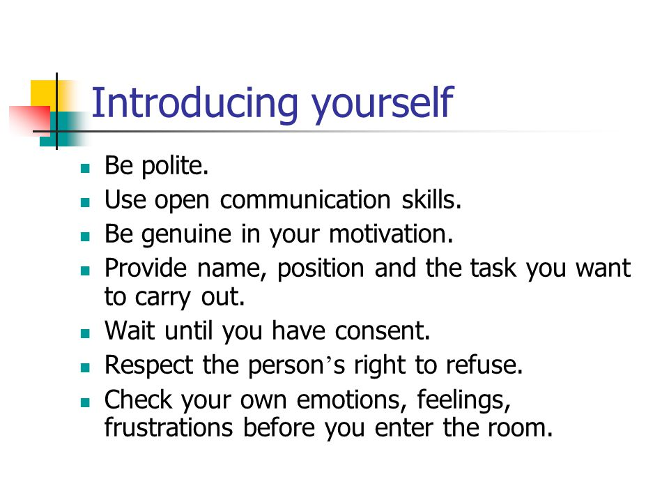 Introducing yourself Be polite. Use open communication skills.