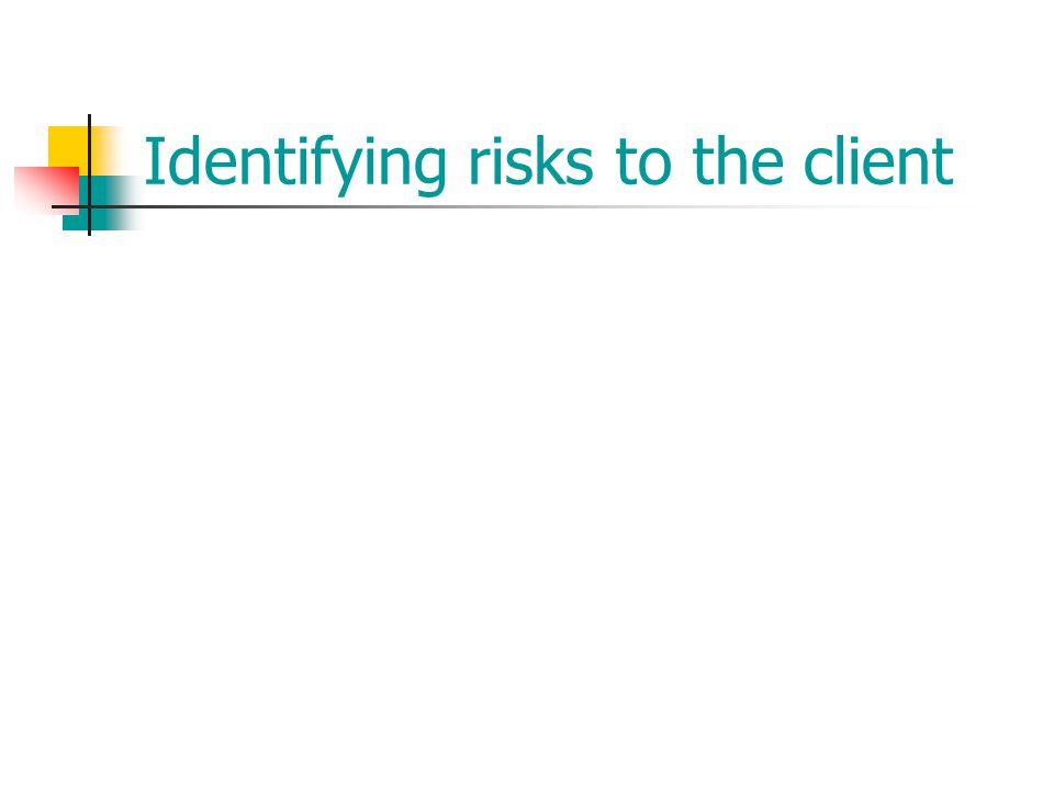 Identifying risks to the client
