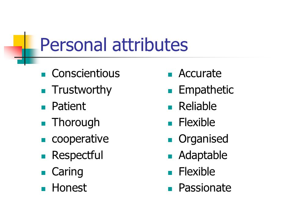 Personal attributes Conscientious Trustworthy Patient Thorough