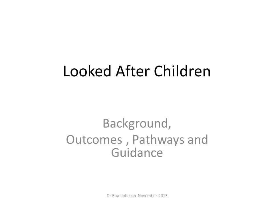 Background, Outcomes , Pathways and Guidance