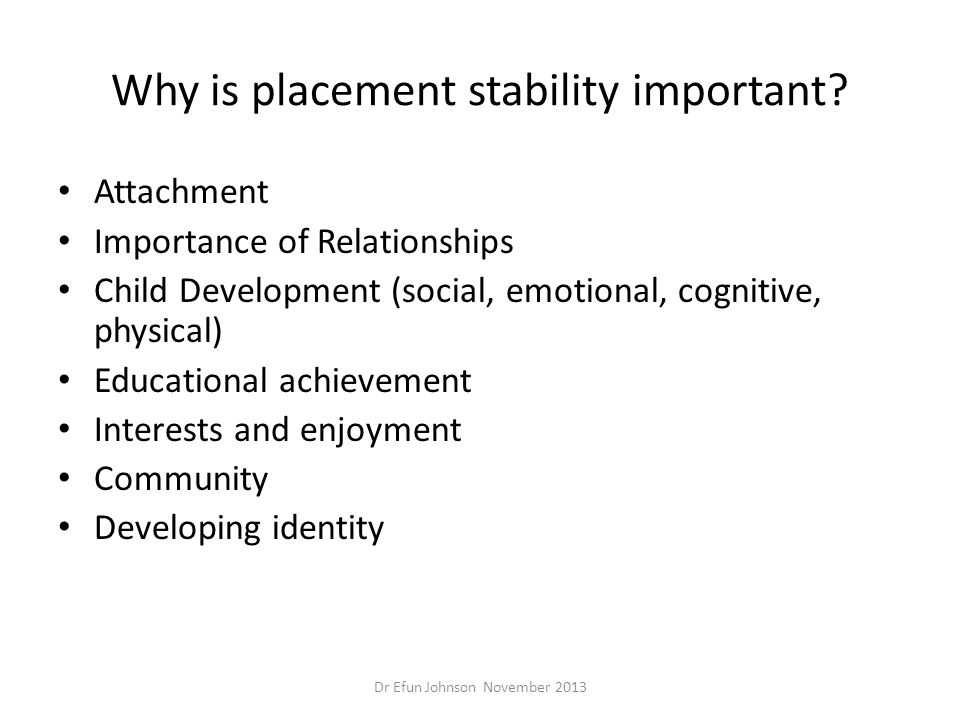 Why is placement stability important