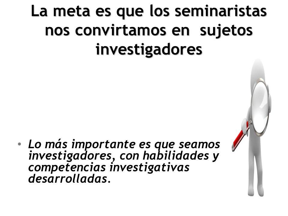 La meta es que los seminaristas nos convirtamos en sujetos investigadores