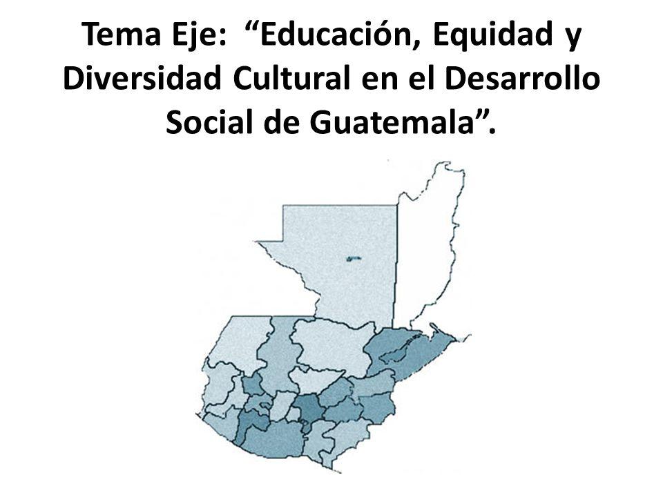 Tema Eje: Educación, Equidad y Diversidad Cultural en el Desarrollo Social de Guatemala .