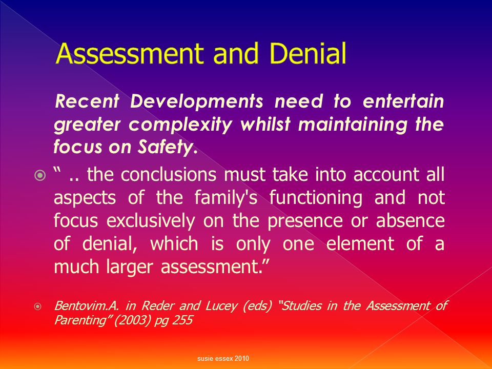 Assessment and Denial Recent Developments need to entertain greater complexity whilst maintaining the focus on Safety.
