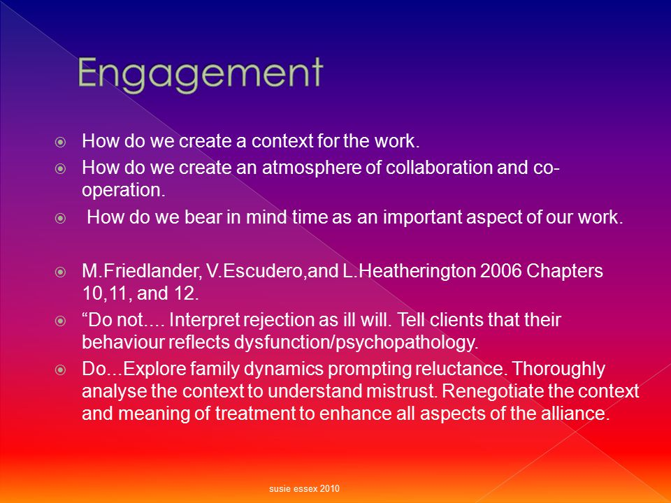 Engagement How do we create a context for the work.