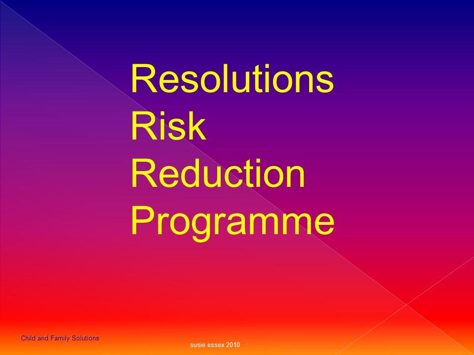 Resolutions Risk Reduction Programme Child and Family Solutions