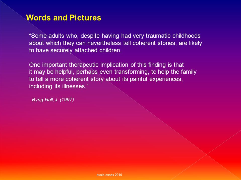Words and Pictures Some adults who, despite having had very traumatic childhoods.