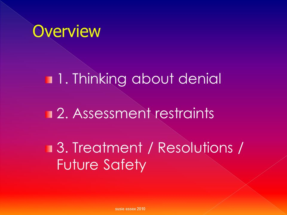 Overview 1. Thinking about denial 2. Assessment restraints
