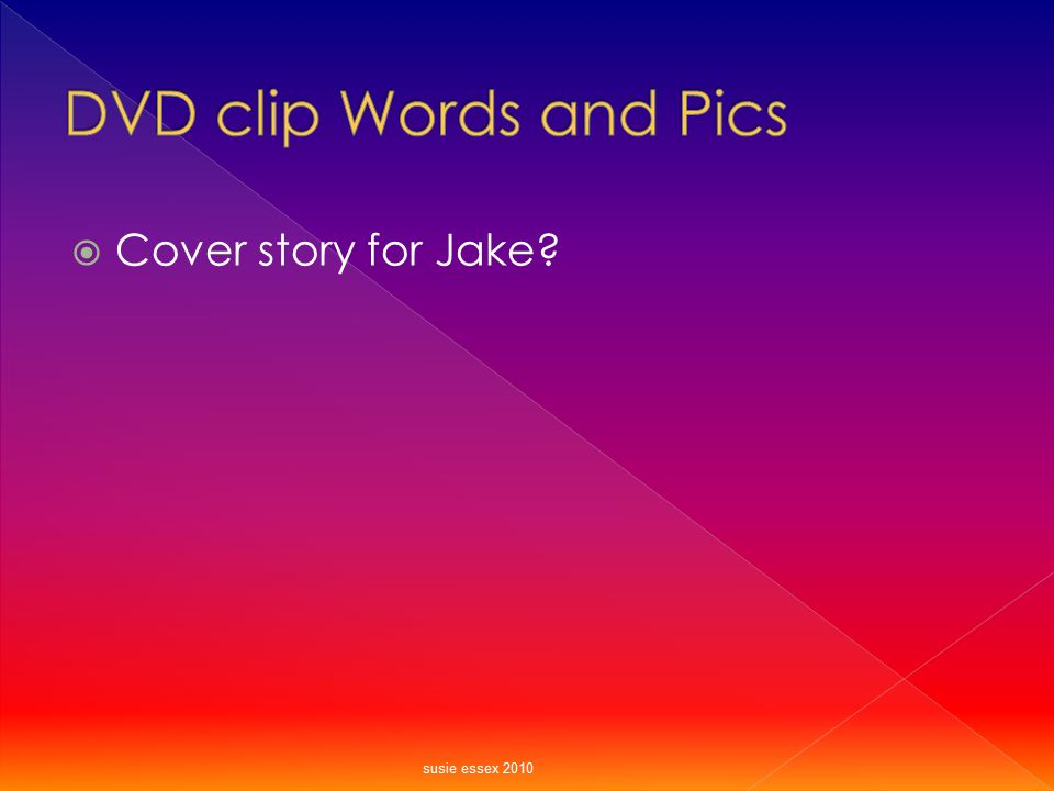 DVD clip Words and Pics Cover story for Jake susie essex 2010