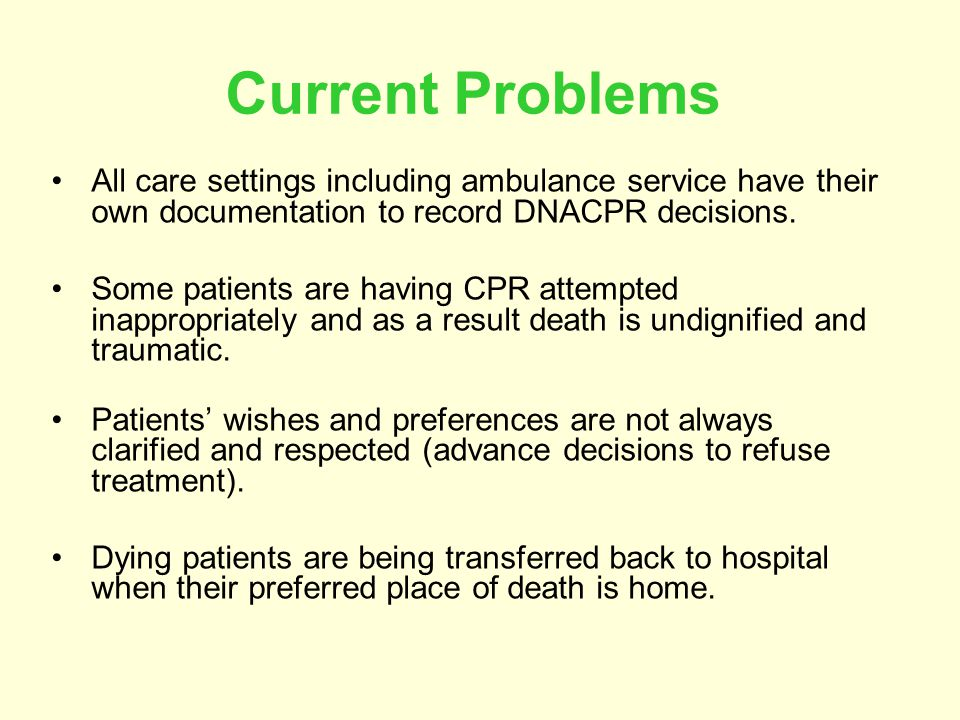 Current Problems All care settings including ambulance service have their own documentation to record DNACPR decisions.