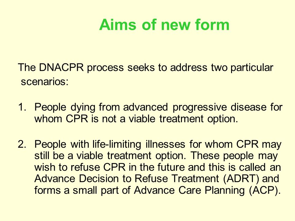 Aims of new form The DNACPR process seeks to address two particular