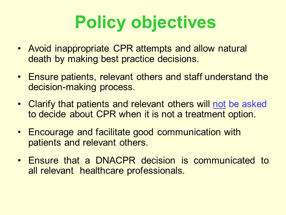 Policy objectives Avoid inappropriate CPR attempts and allow natural death by making best practice decisions.