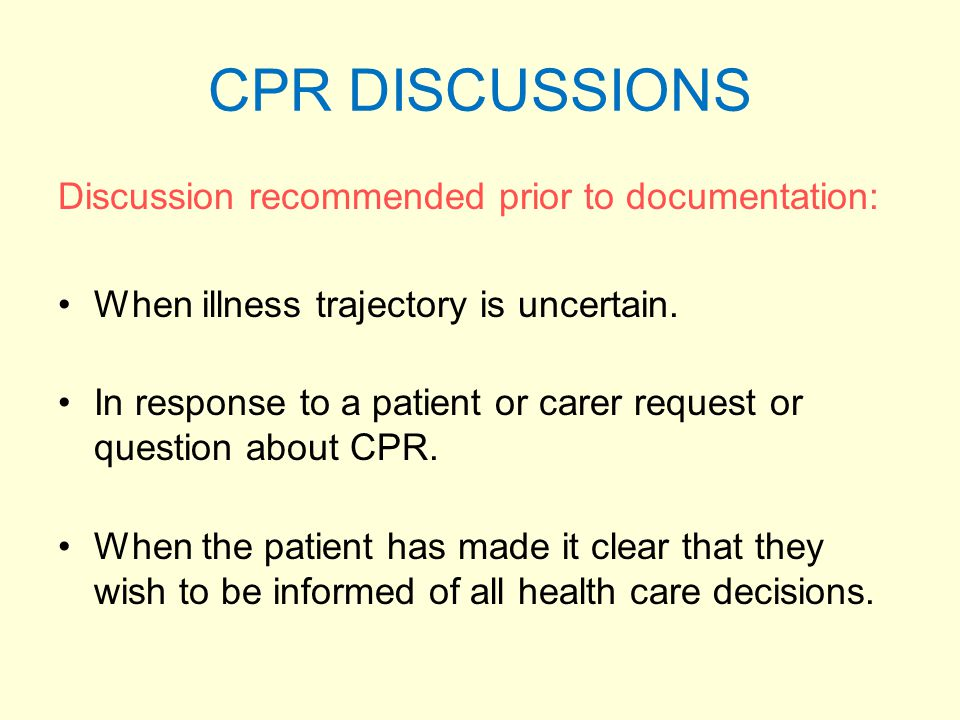 CPR DISCUSSIONS Discussion recommended prior to documentation: