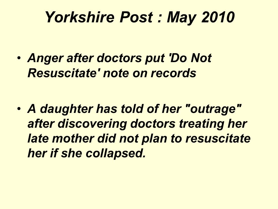 Yorkshire Post : May 2010 Anger after doctors put Do Not Resuscitate note on records.
