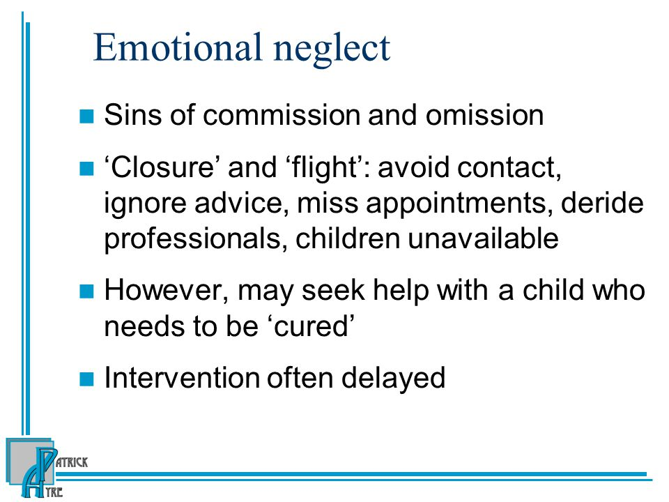 Emotional neglect Sins of commission and omission