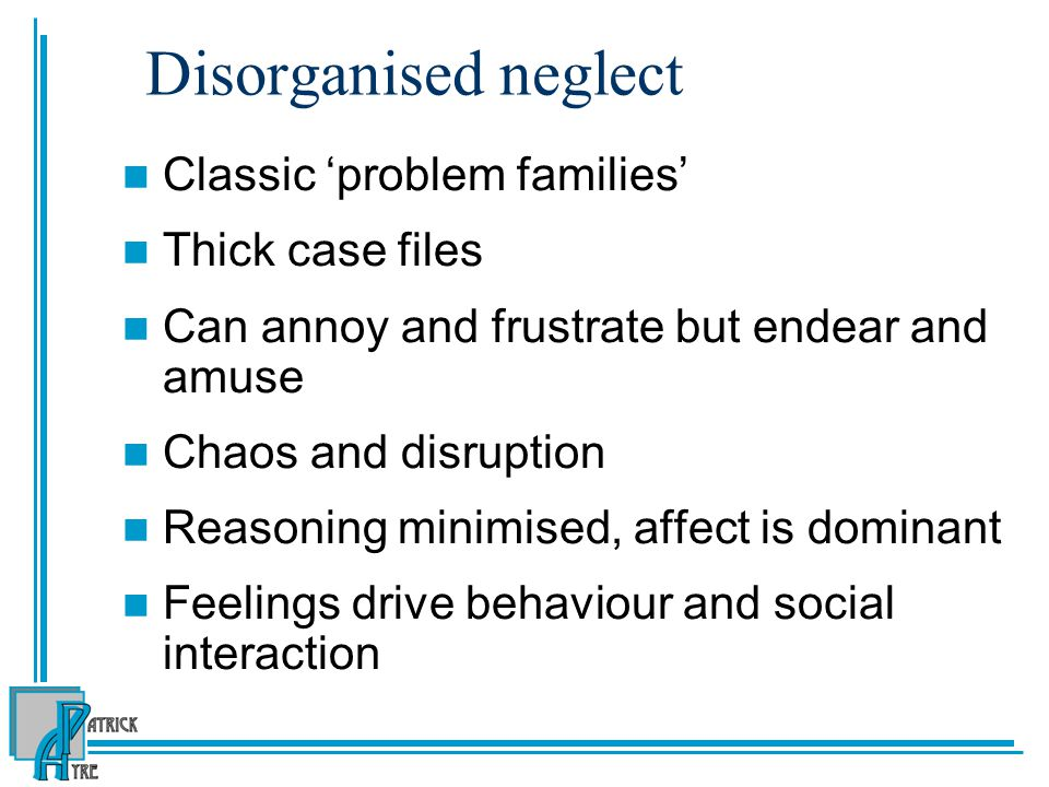 Disorganised neglect Classic 'problem families' Thick case files
